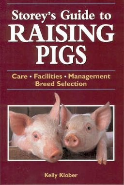 'Storey's Guide to raising Pigs' - Kelly Klober