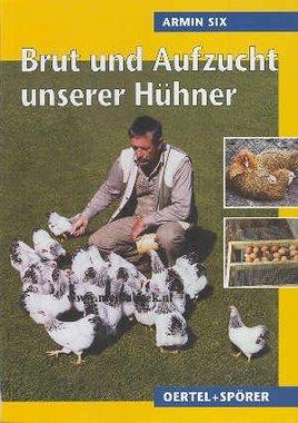 Brut und Aufzucht unserer Hühner - Armin Six